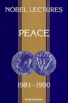 Nobel Lectures in Peace, Vol 5 (1981-1990) (Nobel Lectures, Including Presentation Speeches and Laureate), Irwin Abrams