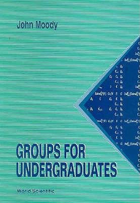 Groups for Undergraduates, John Atwell Moody