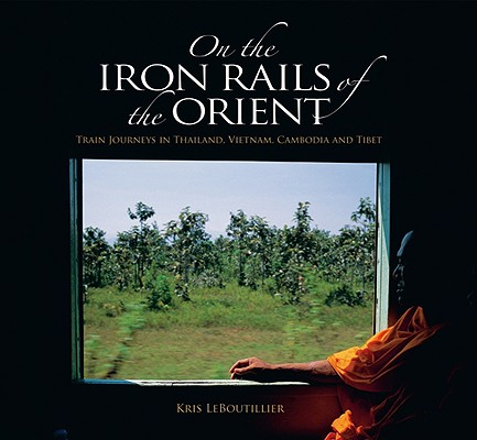ON THE IRON RAILS OF THE ORIENT : TRAIN, KRIS LEBOUTILLIER