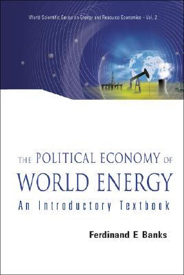 Image for Political Economy of World Energy, The: An Introductory Textbook (World Scientific Series on Energy and Resource Economics)