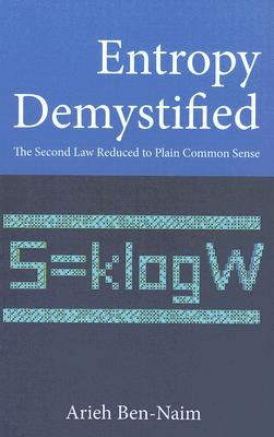 Entropy Demystified: The Second Law Reduced to Plain Common Sense, Arieh Ben-Naim