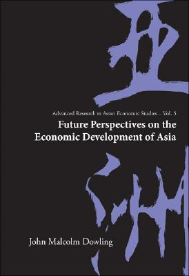 Image for Future Perspectives on the Economic Development of Asia (Advanced Research in Asian Economic Studies)