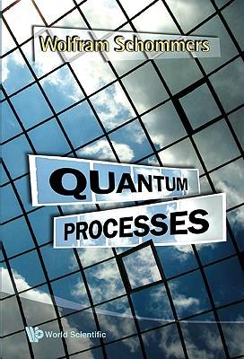 Quantum Processes, Wolfram Schommers (Author)