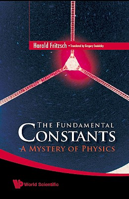 The Fundamental Constants: A Mystery of Physics, Harald Fritzsch