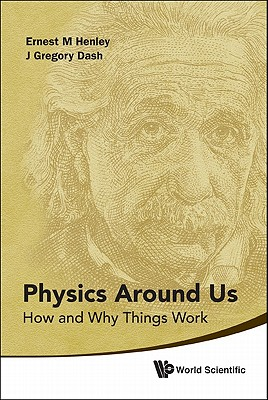 Physics Around Us: How and Why Things Work, Henley, Ernest M