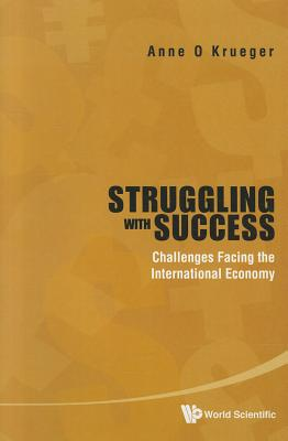 Struggling With Success: Challenges Facing the International Economy, Anne O. Krueger (Author)