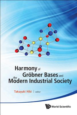 Harmony of Grobner Bases And The Modern Industrial Society: The Second CREST-SBM International Conference, Takayuki Hibi