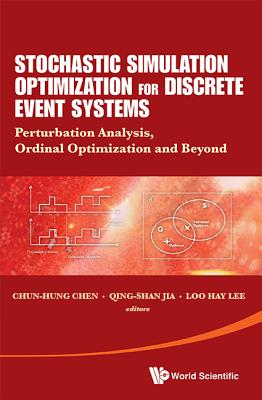 Stochastic Simulation Optimization for Discrete Event Systems: Perturbation Analysis, Ordinal Optimization, and Beyond, Chun-Hung Chen; Qing-Shan Jia; Loo Hay Lee
