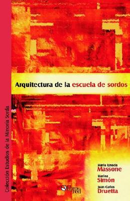 Arquitectura de La Escuela de Sordos (Spanish Edition), Maria Ignacia Massone (Author), Marina Simon  (Author), Juan Carlos Druetta  (Author)