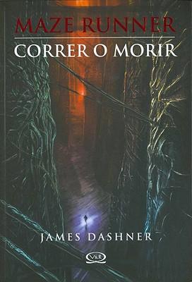 Image for Correr o morir / Maze Runner (Maze Runner Trilogy) (Spanish Edition)