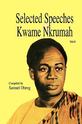 Selected Speeches of Kwame Nkrumah. Volume 4, Obeng, Samuel