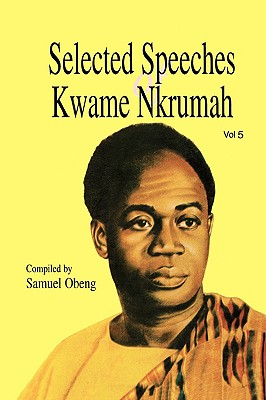 Selected Speeches of Kwame Nkrumah. Volume 5, Obeng, Samuel