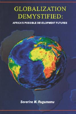 GLOBALIZATION DEMYSTIFIED: AFRICA'S POSSIBLE DEVELOPMENT FUTURES, RUGUMAMU, SEVERINE M.